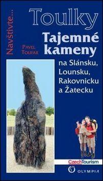 Pavel Toufar: Tajemné kameny na Slánsku, Lounsku, Rakovnicku a Žatecku (Edice Toulky) cena od 165 Kč