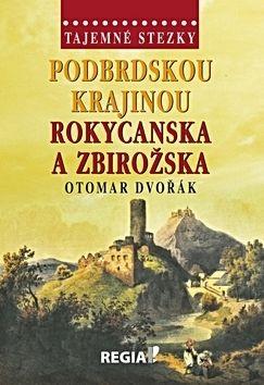 Otomar Dvořák: Tajemné stezky - Podbrdskou krajinou Rokycanska a Zbirožska cena od 191 Kč