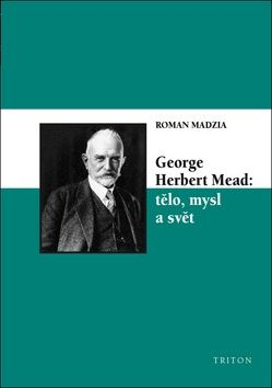 Roman Madzia: George Herbert Mead: tělo, mysl a svět cena od 155 Kč