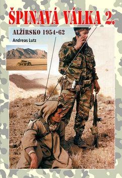 Andreas Lutz: Špinavá válka 2. - Alžírsko 1954-1962 cena od 212 Kč