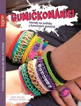 Heike Roland, Stefanie Thomas: TOPP Gumičkománie! cena od 34 Kč