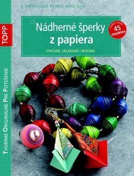 C. Dartevelle, E. Pieske, C. David Elias: TOPP Nádherné šperky z papiera cena od 96 Kč
