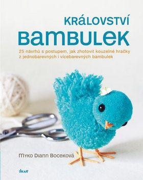 Myko Diann Boceková: Království bambulek - 25 návrhů s postupem, jak zhotovit kouzelné hračky z jednobarevných i vícebarevných bambulek cena od 239 Kč