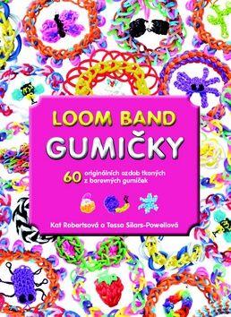 Kat Robertsová, Tessa Silars-Powellová: Gumičky Loom Band - 60 originálních ozdob tkaných z barevných gumiček cena od 69 Kč