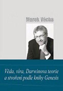 Marek Vácha: Věda, víra, Darwinova teorie a stvoření podle knihy Genesis cena od 182 Kč