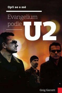 Greg Garrett: Opři se o mě - Evangelium podle U2 cena od 144 Kč