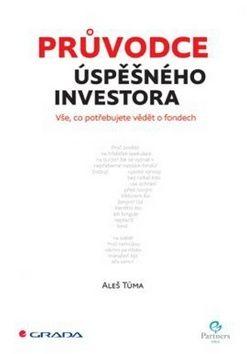 Aleš Tůma: Průvodce úspěšného investora - Vše, co potřebujete vědět o fondech cena od 247 Kč