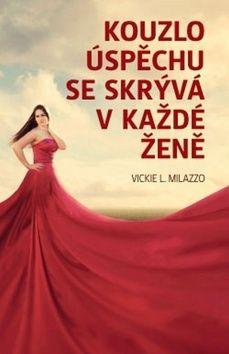 Vickie L. Milazzo: Kouzlo úspěchu se skrývá v každé ženě cena od 135 Kč