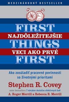 Stephen R. Covey, A. Roger Merrill, Rebecca Merrill: Najdôležitejšie veci ako prvé First things first cena od 265 Kč