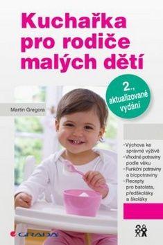 Martin Gregora: Kuchařka pro rodiče malých dětí cena od 225 Kč