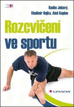 Radim Jebavý, Vladimír Hojka, Aleš Kaplan: Rozcvičení ve sportu cena od 210 Kč