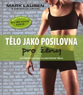 Lauren Mark, Clark Joshua: Tělo jako posilovna pro ženy - cvičení vahou vlastního těla cena od 175 Kč