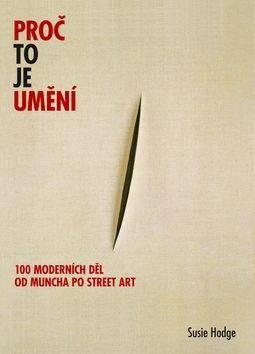 Hodge Susie: Proč to je umění - 100 moderních děl od Muncha po street art cena od 239 Kč