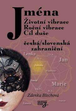 Zdenka Blechová: Jména - Životní vibrace, roční vibrace, cíl duše cena od 306 Kč
