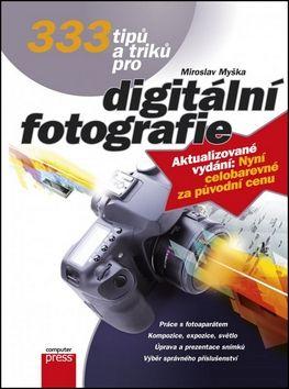 Miroslav Myška: 333 tipů a triků pro digitální fotografi cena od 224 Kč