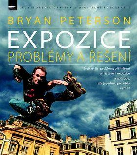 Bryan Peterson: Expozice - problémy a řešení cena od 225 Kč