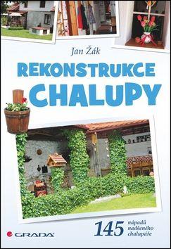 Jan Žák: Rekonstrukce chalupy - 145 nápadů nadšeného chalupáře cena od 167 Kč