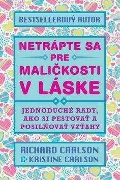 Richard Carlson, Kristina Carlson: Netrápte sa pre maličkosti v láske cena od 188 Kč