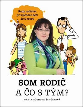 Mária Tóthová Šimáčková: Som rodič a čo s tým? cena od 262 Kč