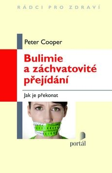 Peter Cooper: Bulimie a záchvatovité přejídání cena od 225 Kč