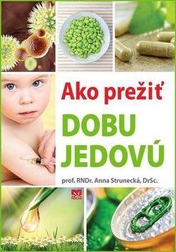 Anna Strunecká: Ako prežiť dobu jedovú cena od 240 Kč