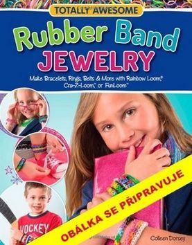 Colleen Dorseyová: Gumičkování na stávku - Bezva náramky, prstýnky, pásky a další doplňky cena od 23 Kč