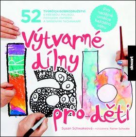 Susan Schwakeová: Výtvarné dílny pro děti cena od 220 Kč