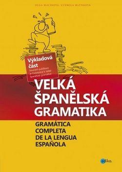 Olga Macíková, Ludmila Mlýnková: Velká španělská gramatika. Gramática completa de la lengua Espaňola cena od 721 Kč