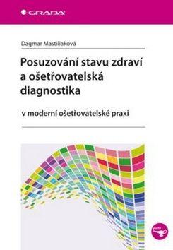 Dagmar Mastiliaková: Posuzování stavu zdraví a ošetřovatelská diagnostika cena od 74 Kč
