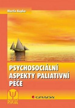 Kupka Martin: Psychosociální aspekty paliativní péče cena od 126 Kč