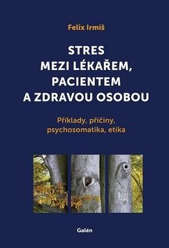Felix Irmiš Stres mezi lékařem, pacientem a zdravou osobou cena od 200 Kč