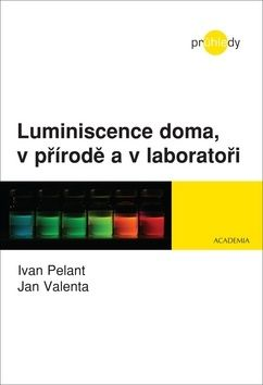 Pelant Ivan, Valenta Jan: Luminiscence doma, v přírodě a v laboratoři cena od 178 Kč