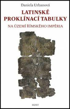 Daniela Urbanová: Latinské proklínací tabulky na území římského impéria cena od 206 Kč