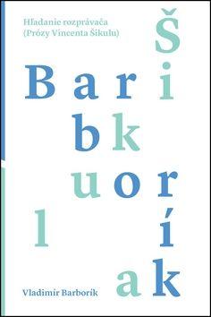 Vladimír Barborík: Hľadanie rozprávača (Prózy Vincenta Šikulu) cena od 192 Kč