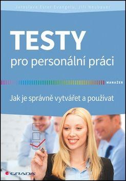 Jaroslava Ester Evangelu, Jiří Neubauer: Testy pro personální práci - Jak je správně vytvářet a používat cena od 83 Kč
