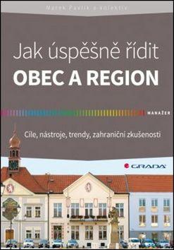 Marek Pavlík: Jak úspěšně řídit obec a region - Cíle, nástroje, trendy, zahraniční zkušenosti cena od 210 Kč