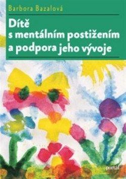 Barbora Bazalová: Dítě s mentálním postižením a podpora jeho vývoje cena od 222 Kč
