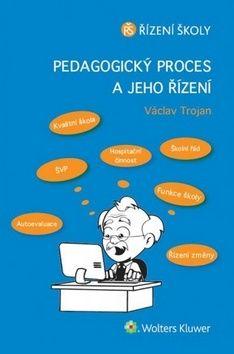 Václav Trojan: Pedagogický proces a jeho řízení cena od 184 Kč