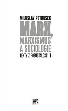 Miloslav Petrusek: Marx, marxismus a sociologie cena od 285 Kč