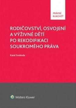 Karel Svoboda: Rodičovství, osvojení a výživné dětí po rekodifikaci soukromého práva cena od 377 Kč