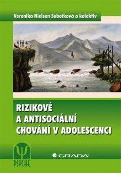 Veronika Nielsen Sobotková: Rizikové a antisociální chování v adolescenci cena od 210 Kč