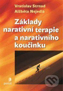 Vratislav Strnad, Alžběta Nejedlá: Základy narativní terapie a narativního koučinku cena od 195 Kč
