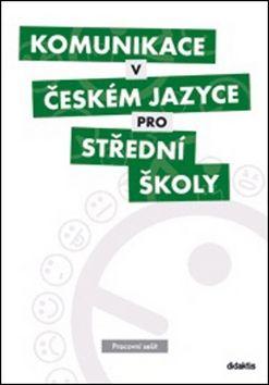 Kolektiv: Komunikace v českém jazyce pro střední školy (pracovní sešit) cena od 178 Kč