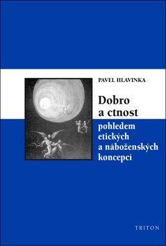 Pavel Hlavinka: Dobro a ctnost pohledem etických a náboženských koncepcí cena od 119 Kč