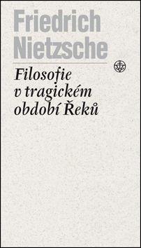 Friedrich Nietzsche: Filosofie v tragickém období Řeků cena od 109 Kč