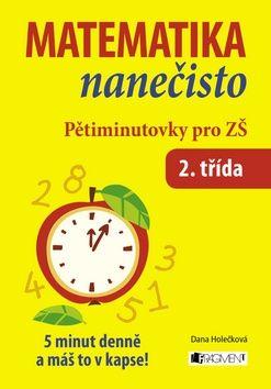 Dana Holečková: Matematika nanečisto - Pětiminutovky pro 2. třídu ZŠ cena od 68 Kč