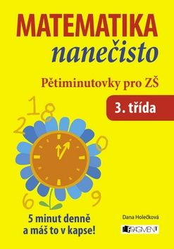 Dana Holečková: Matematika nanečisto - Pětiminutovky pro 3. třídu ZŠ cena od 70 Kč