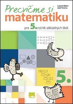 Ľudovít Bálint Precvičme si matematiku pre 5. ročník základných škôl cena od 106 Kč