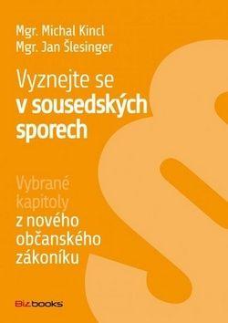Michal Kincl, Jan Šlesinger: Vyznejte se v sousedských sporech cena od 67 Kč