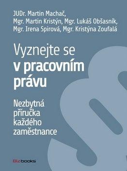 Martin Machač, Martin Kristýn, Irena Spirová, Kristýna Zoufalá, Lukáš Obšasník: Vyznejte se v pracovním právu cena od 173 Kč